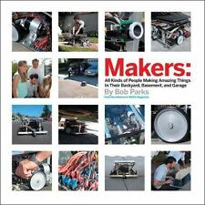 Makers: All Kinds of People Making Amazing Things In Garages, Basement-ExLibrary