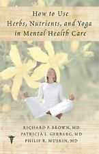 How to Use Herbs, Nutrients, and Yoga in Mental Health Care Richard P. Brown, P