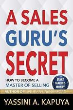 A Sales Guru's Secret : How to Become a Master of Selling by Yassini Kapuya...