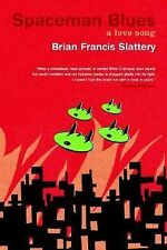 Spaceman Blues: A Love Song by Slattery, Brian Francis