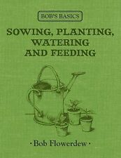 Sowing, Planting, Watering and Feeding (Bob's Basics), 1856269264, Excellent Boo