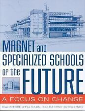 Magnet and Specialized Schools of the Future : A Focus on Change by Charles...