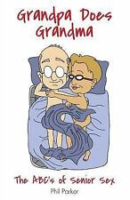 Grandpa Does Grandma : The Abcs of Senior Sex by Phil Parker (2009, Paperback)