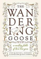 The Wandering Goose: A Modern Fable of How Love Goes - Earnhardt, Heather L. - H