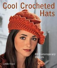 Cool Crocheted Hats : 40 Contemporary Designs by Linda Kopp (2006, Hardcover)