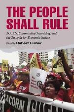 The People Shall Rule: ACORN, Community Organizing, and the Struggle for...