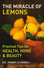 The Miracle of Lemons: Practical Tips for Health, Home and Beauty ' Dr Penny Sta