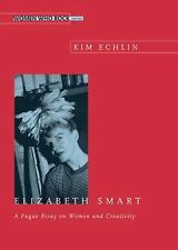 Elizabeth Smart: A Fugue Essay on Women and Creativity (Women Who Rock)