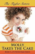 Molly Takes the Cake : Book 1 of the River Oaks Series by The Taylor Sisters...