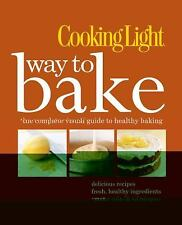 COOKING LIGHT WAY TO BAKE-HARDCOVER-COMPLETE VISUAL GUIDE TO HEALTHY BAKING