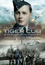 Tiger Cub: A 74 Squadron Fighter Pilot in WW II, Christopher Yeoman