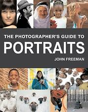 The Photographer's Guide to Portraits by John Freeman (2004, Paperback)