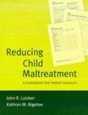 Treatment Manuals for Practitioners Ser.: Reducing Child Maltreatment : A...