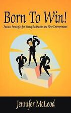 Born to Win! : Success Strategies for Young Businesses and New Entrepreneurs...