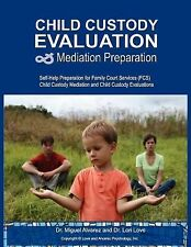 Child Custody Evaluation and Mediation Preparation : Self-Help Preparation...