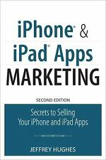 iPhone and iPad Apps Marketing: Secrets to Selling Your iPhone and iPad Apps (2n