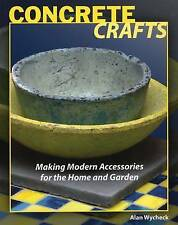 Concrete Crafts: Making Modern Accessories for the Home - Wycheck, Alan NEW Pape