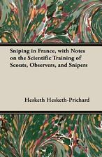 Sniping in France, with Notes on the Scientific Training of Scouts,...