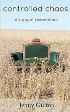Controlled Chaos : A Story of Redemption by Jenny Guiton (2012, Paperback)