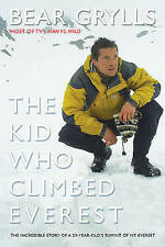 Kid Who Climbed Everest: The Incredible Story of a 23-Year-Old's Summit of...