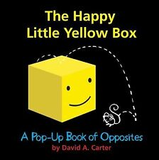 The Happy Little Yellow Box : A Pop-Up Book of Opposites by David A. Carter...