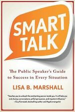 Smart Talk : The Public Speaker's Guide to Success in Every Situation by Lisa...