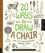 20 Ways: 20 Ways to Draw a Chair and 44 Other Interesting Everyday Things : A...