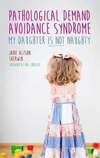 Pathological Demand Avoidance Syndrome - My Daughter Is Not Naughty, Jane Alison