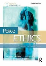 Police Ethics : The Corruption of Noble Cause by John P. Crank and Michael A....