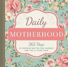 Daily Motherhood : 365 Days of Inspiration for the Hardest Job You'll Ever...