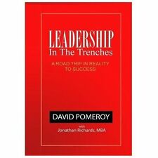 Leadership in the Trenches : A Road Trip in Reality to Success by David...