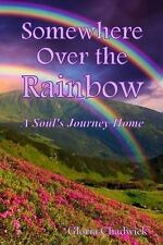 Somewhere Over the Rainbow: A Soul's Journey Home