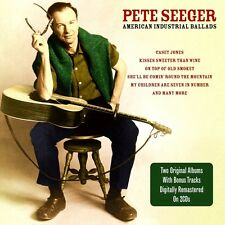 PETE SEEGER AMERICAN INDUSTRIAL + FAVOURITE BALLADS  AND NEW 2 CD TRAD FOLK