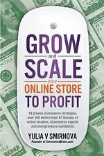 Grow and Scale Your Online Store to Profit : Map Your ECommerce Success from...