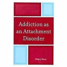 Addiction as an Attachment Disorder by Philip J. Flores (2011, Paperback)