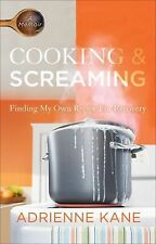 Cooking and Screaming: Finding My Own Recipe for Recovery-ExLibrary