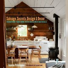 Salvage Secrets Design & Decor: Transform Your Home With Reclaimed Materials by