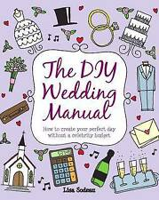 BN The DIY Wedding Manual: How to Create Your Perfect Day without a Celebrity...