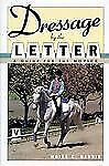 Dressage by the Letter: A Guide for the Novice (Howell Equestrian Libr-ExLibrary