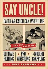 Say Uncle!: Catch-As-Catch Can Wrestling and the Roots of Ultimate Fighting, Pro