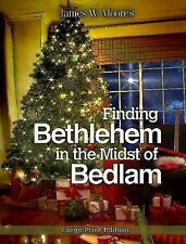 Finding Bethlehem in the Midst of Bedlam - Large Print by James W. Moore...