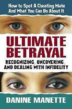 Ultimate Betrayal: Recognizing, Uncovering and Dealing with Infidelity,Manette,