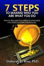 7 Steps to Making Who You Are What You Do : How to Discover Your Brilliance...