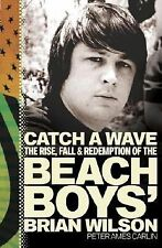 Catch a Wave : The Rise, Fall and Redemption of the Beach Boys' Brian Wilson...