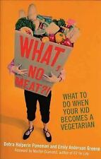 What, No Meat?!: What to Do When Your Kid Becomes a Vegetarian-ExLibrary