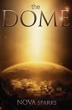 The DOME : The DOME Trilogy, # 1 by Nova Sparks (2011, Paperback)