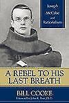 A Rebel to His Last Breath: Joseph McCabe and Rationalism by Bill Cooke
