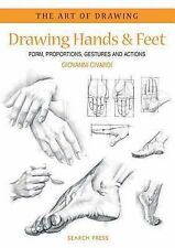 The Art of Drawing Ser.: Drawing Hands and Feet : Form, Proportions, Gestures...