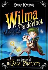 Wilma Tenderfoot and the Case of the Fatal Phantom by Emma Kennedy...