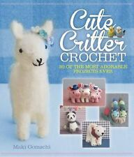 Cute Critter Crochet: 30 of the Most Adorable Projects Ever by Maki Oomachi